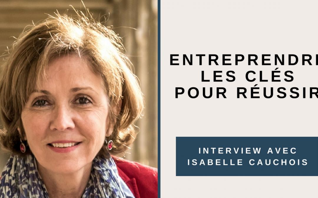 130. Les Clés de la réussite pour Entreprendre, avec Isabelle Cauchois