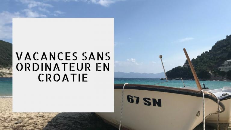 DES VACANCES SANS ORDINATEUR EN CROATIE | Vlog #95