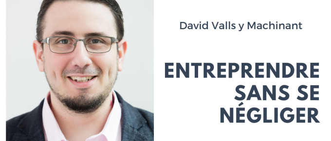 137. Créer une Entreprise sans se Négliger, avec David Valls y Machinant