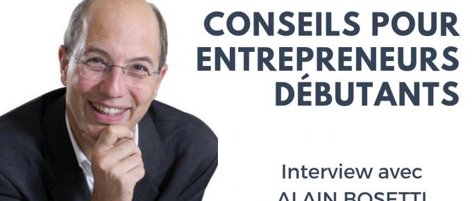 138. Conseils pour Entrepreneurs Débutants avec Alain Bosetti