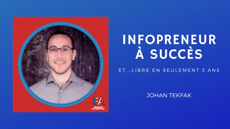 140. Coulisses d'un Infopreneur à succès et libre, avec Johan Tekfak