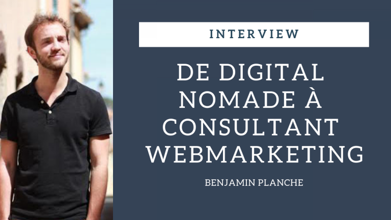 142. De Digital Nomade à Consultant webmarketing, avec Benjamin Planche