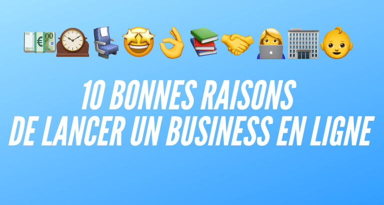 154. LES 10 BONNES RAISONS DE LANCER UN BUSINESS EN LIGNE