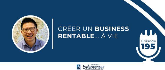195. CRÉER UN BUSINESS RENTABLE… À VIE