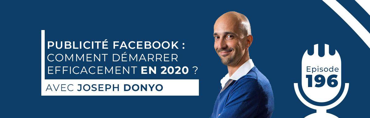 196. PUBLICITÉ FACEBOOK : COMMENT DÉMARRER EFFICACEMENT EN 2020, AVEC JOSEPH DONYO