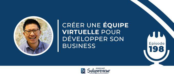 198. CRÉER UNE ÉQUIPE VIRTUELLE POUR DÉVELOPPER SON BUSINESS