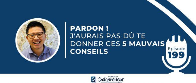 199. PARDON ! J'AURAIS PAS DÛ TE DONNER CES 5 MAUVAIS CONSEILS